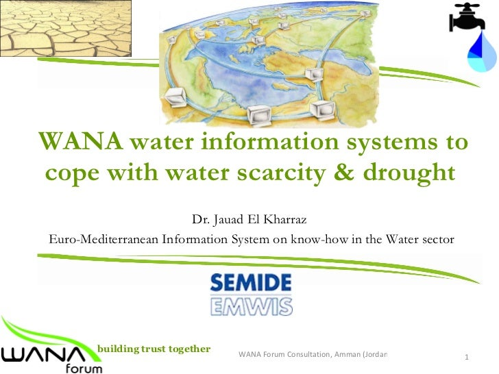 WANA water information systems to cope with water scarcity & drought  Dr. Jauad El Kharraz   Euro-Mediterranean Informatio...