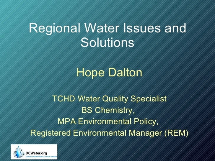 Regional Water Issues and Solutions Hope Dalton TCHD Water Quality Specialist BS Chemistry,  MPA Environmental Policy,  Re...