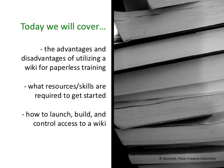 Today we will cover…       - the advantages anddisadvantages of utilizing a wiki for paperless training- what resources/sk...
