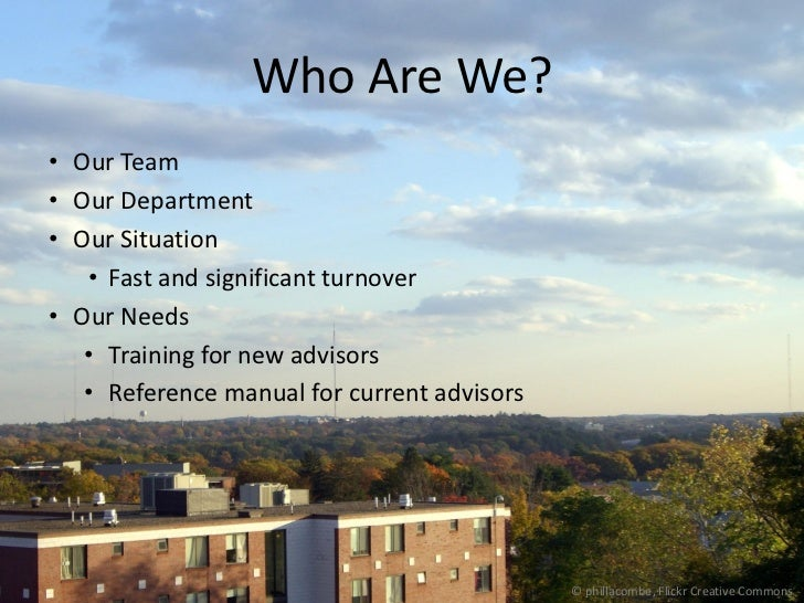 Who Are We?• Our Team• Our Department• Our Situation    • Fast and significant turnover• Our Needs   • Training for new ad...