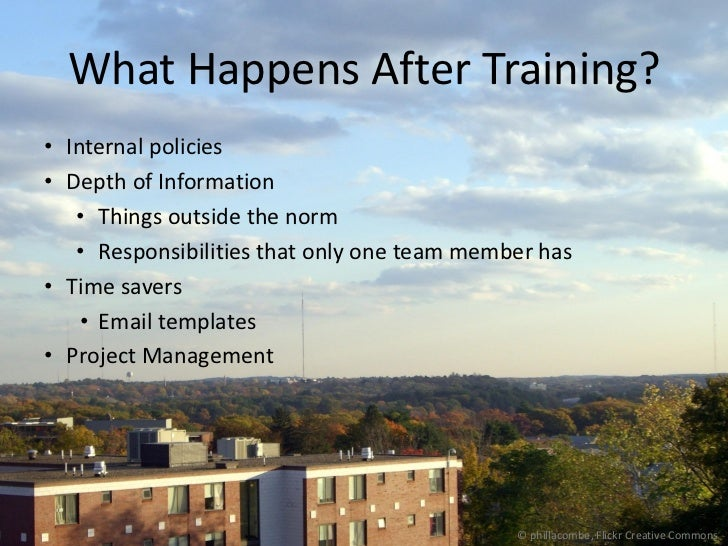 What Happens After Training?• Internal policies• Depth of Information   • Things outside the norm   • Responsibilities tha...