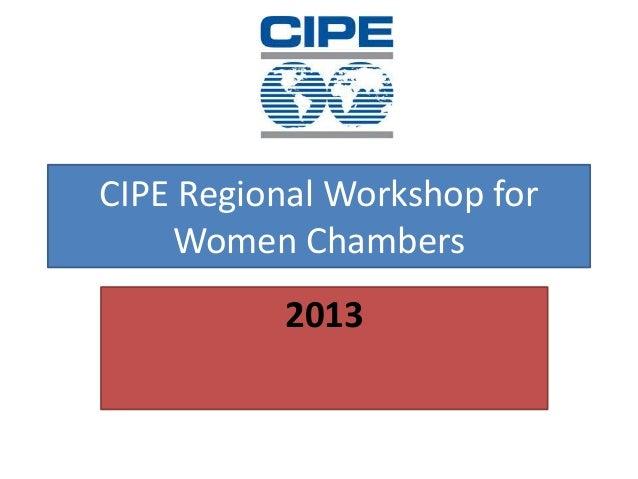CIPE Regional Workshop for    Women Chambers          2013