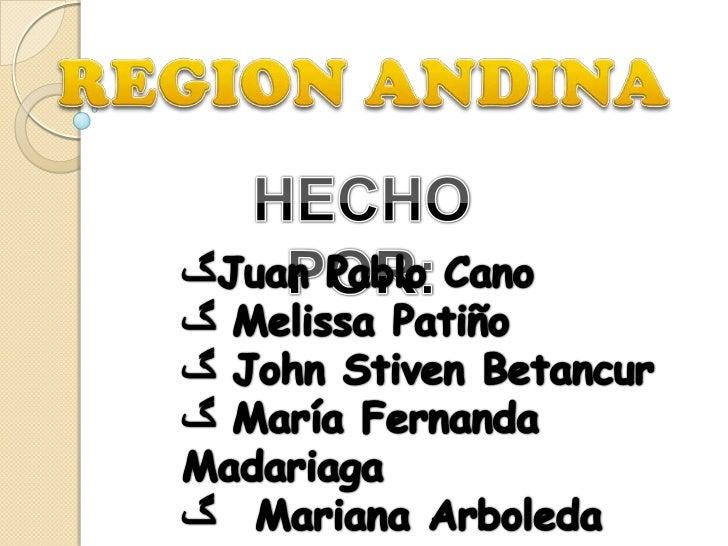 REGION ANDINA<br />HECHO POR:<br /><ul><li>Juan Pablo Cano