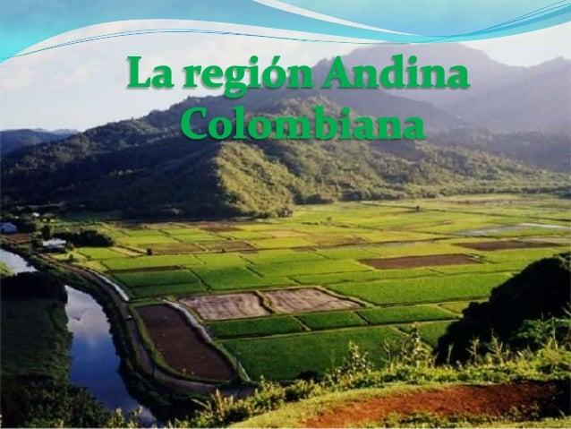  La Región Andina está comprendida por losdepartamentos de Antioquia, Boyacá, Caldas,Cundinamarca, Huila, Norte de Santan...