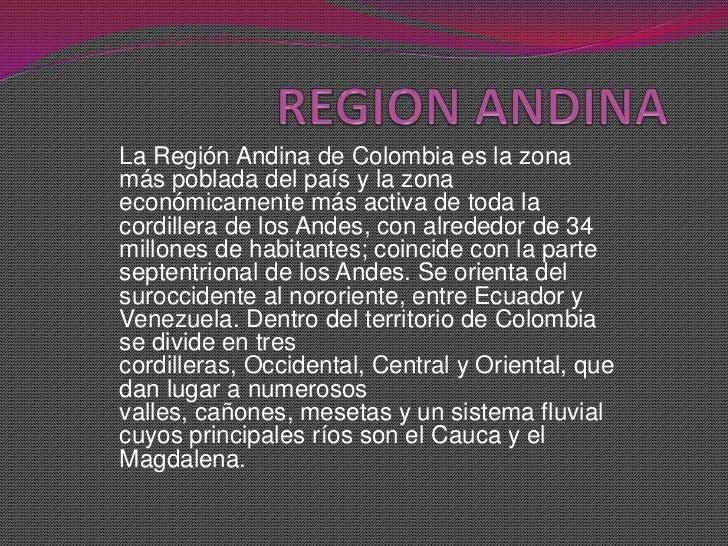 REGION ANDINA<br />La Región Andina de Colombia es la zona más poblada del país y la zona económicamente más activa de tod...