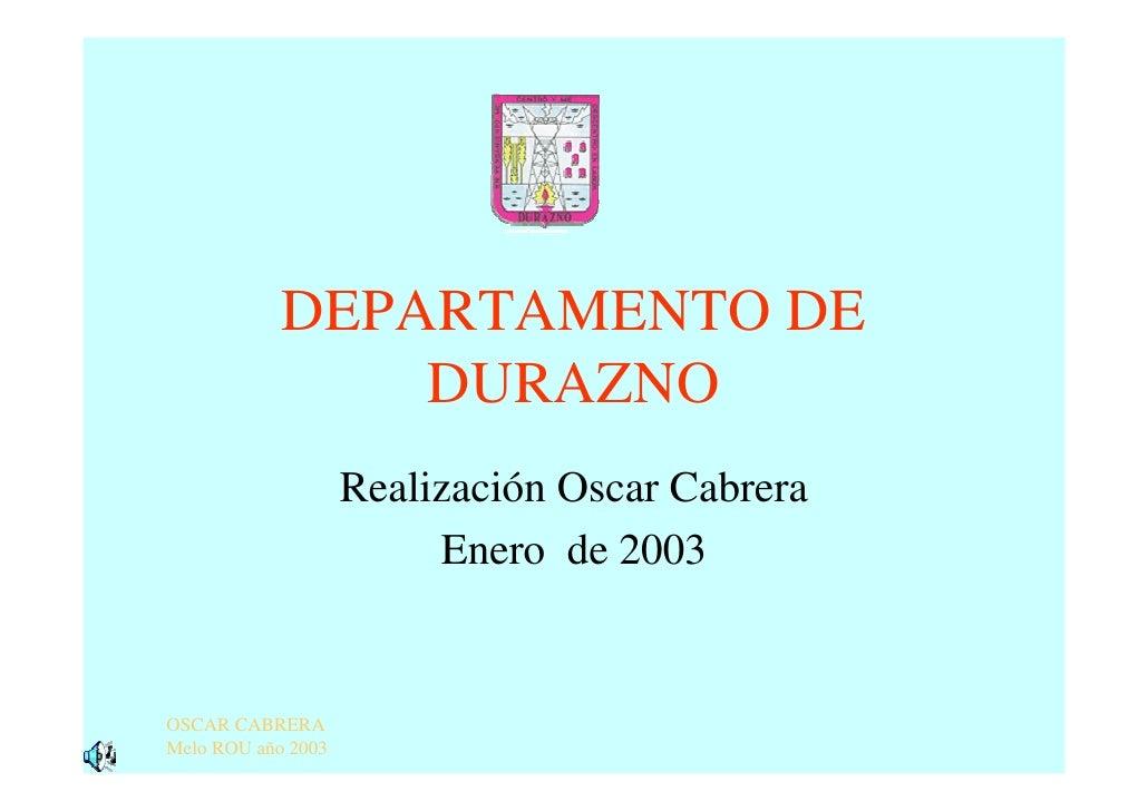DEPARTAMENTO DE                 DURAZNO                     Realización Oscar Cabrera                          Enero de 20...