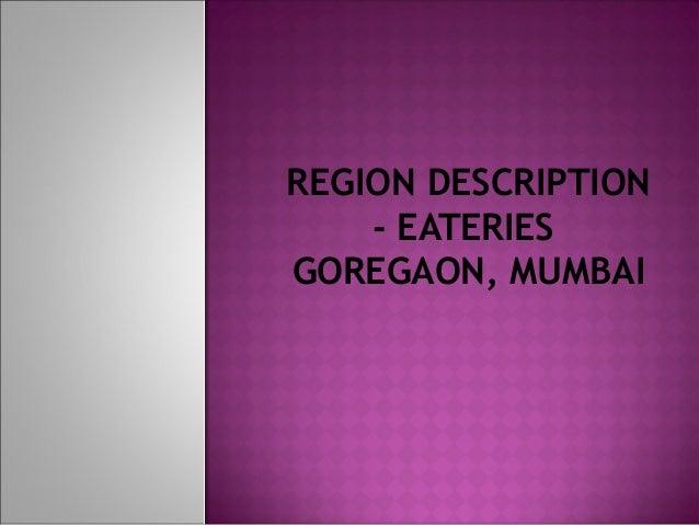 REGION DESCRIPTION - EATERIES GOREGAON, MUMBAI