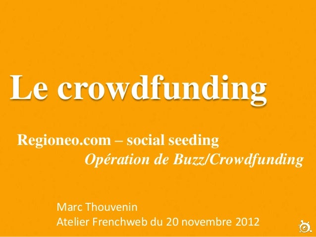 Le crowdfundingRegioneo.com – social seeding         Opération de Buzz/Crowdfunding     Marc Thouvenin     Atelier Frenchw...