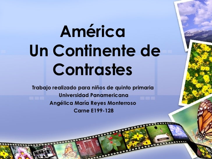 América  Un Continente de Contrastes  Trabajo realizado para niños de quinto primaria  Universidad Panamericana Angélica M...