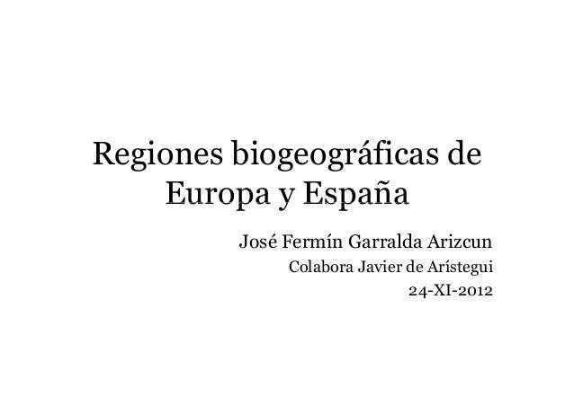 Regiones biogeográficas de    Europa y España         José Fermín Garralda Arizcun              Colabora Javier de Arísteg...