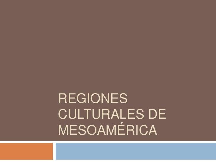 Regiones culturales de Mesoamérica<br />