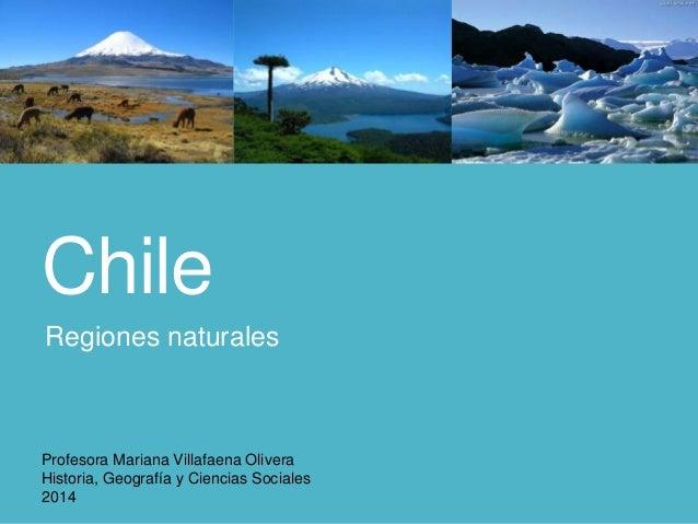 Chile Regiones naturales Profesora Mariana Villafaena Olivera Historia, Geografía y Ciencias Sociales 2014