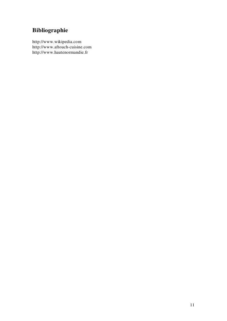Bibliographie http://www.wikipedia.com http://www.aftouch-cuisine.com http://www.hautenormandie.fr                        ...