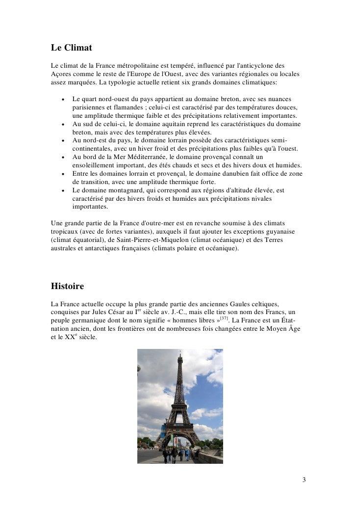 Le Climat Le climat de la France métropolitaine est tempéré, influencé par l'anticyclone des Açores comme le reste de l'Eu...