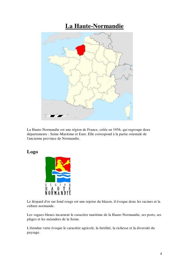 La Haute-Normandie     La Haute-Normandie est une région de France, créée en 1956, qui regroupe deux départements : Seine-...