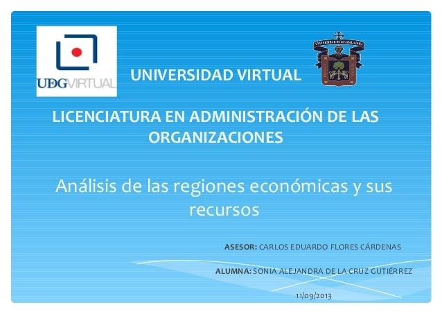 Análisis de las regiones económicas y sus recursos ASESOR: CARLOS EDUARDO FLORES CÁRDENAS ALUMNA: SONIA ALEJANDRA DE LA CR...