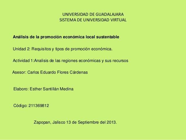 UNIVERSIDAD DE GUADALAJARA SISTEMA DE UNIVERSIDAD VIRTUAL Análisis de la promoción económica local sustentable Unidad 2: R...