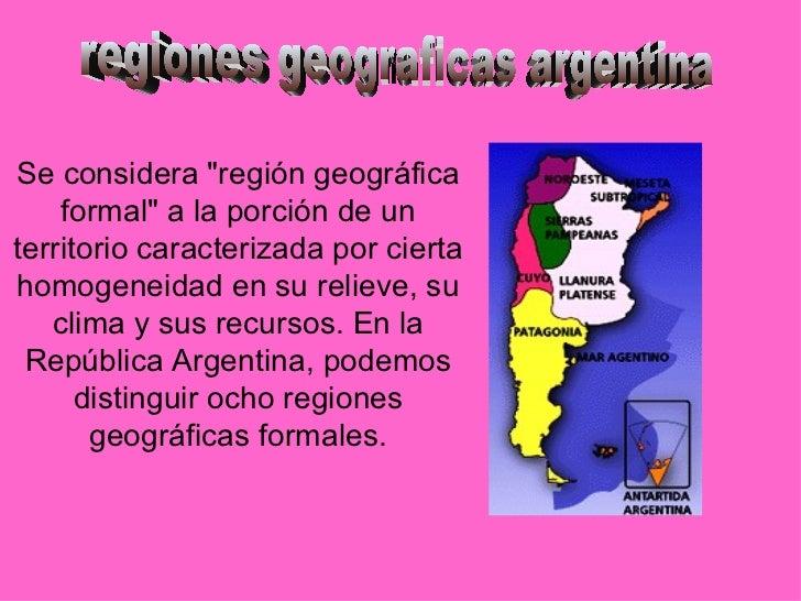 """k Se considera """"región geográfica formal"""" a la porción de un territorio caracterizada por cierta homogeneidad en..."""