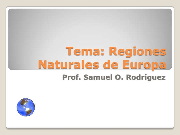 Tema: Regiones Naturales de Europa    Prof. Samuel O. Rodríguez