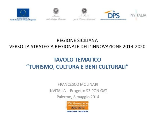 """REGIONE SICILIANA VERSO LA STRATEGIA REGIONALE DELL'INNOVAZIONE 2014-2020 TAVOLO TEMATICO """"TURISMO, CULTURA E BENI CULTURA..."""