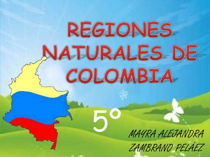 REGIONES NATURALES DE COLOMBIA<br />5º<br />MAYRA ALEJANDRA ZAMBRANO PELÁEZ<br />