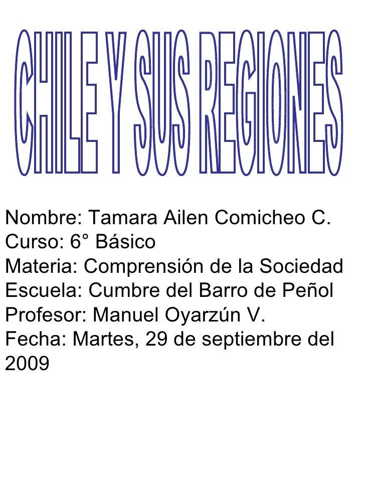 Nombre: Tamara Ailen Comicheo C. Curso: 6° Básico Materia: Comprensión de la Sociedad  Escuela: Cumbre del Barro de Peñol ...