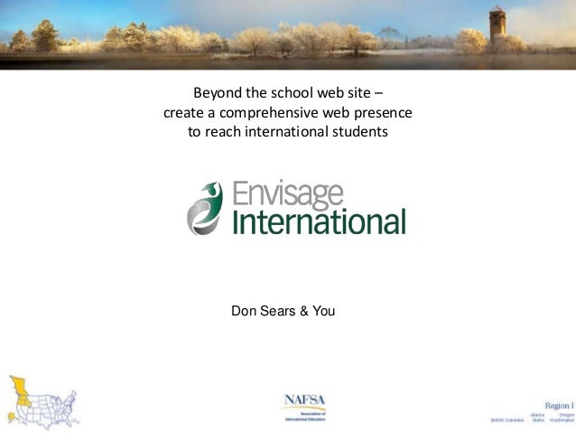 Beyond the school web site – create a comprehensive web presence to reach international students  Don Sears & You