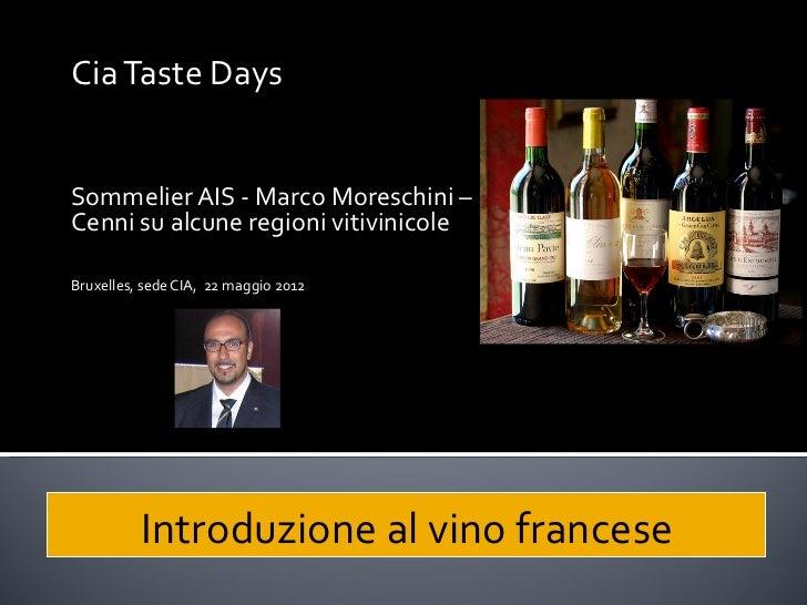 Cia Taste DaysSommelier AIS - Marco Moreschini –Cenni su alcune regioni vitivinicoleBruxelles, sede CIA, 22 maggio 2012   ...