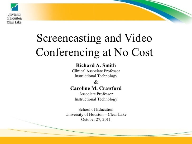 Screencasting and Video Conferencing at No Cost Richard A. Smith Clinical Associate Professor Instructional Technology & C...