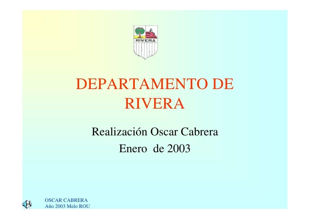 DEPARTAMENTO DE                 RIVERA                     Realización Oscar Cabrera                          Enero de 200...