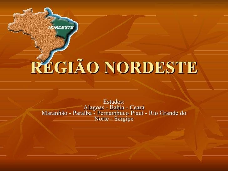 REGIÃO NORDESTE Estados: Alagoas - Bahia - Ceará Maranhão - Paraíba - Pernambuco Piauí - Rio Grande do Norte - Sergipe
