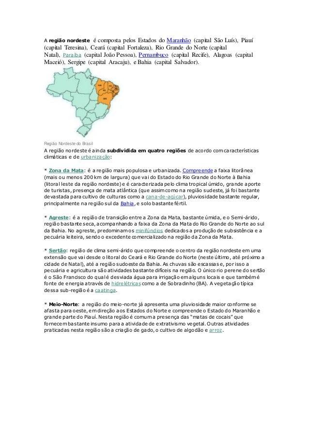 A região nordeste é composta pelos Estados do Maranhão (capital São Luís), Piauí  (capital Teresina), Ceará (capital Forta...