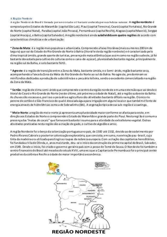 A Região Nordeste A região Nordeste do Brasil é formada por nove estados e é bastante conhecida porsuas belezas naturais. ...
