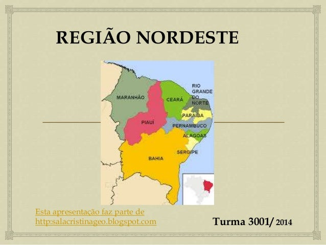 REGIÃO NORDESTE Turma 3001/ 2014 Esta apresentação faz parte de http:salacristinageo.blogspot.com