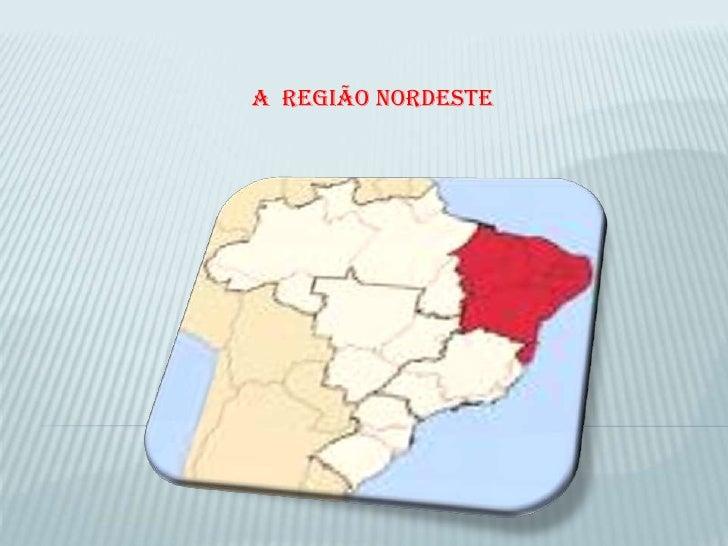 A  REGIÃO NORDESTE<br />