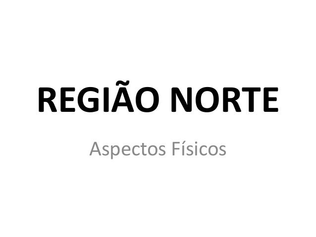 REGIÃO NORTEAspectos Físicos