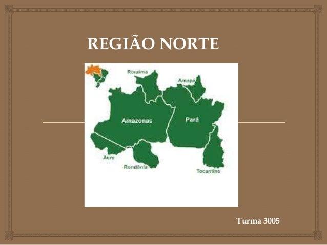 REGIÃO NORTE Turma 3005