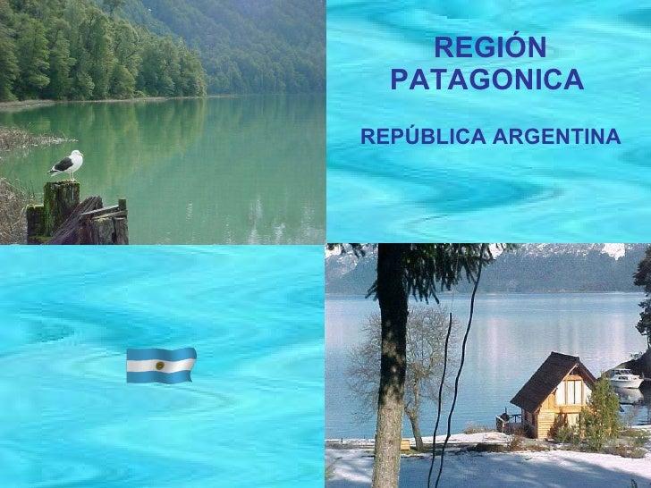 REGIÓN PATAGONICA   REPÚBLICA ARGENTINA