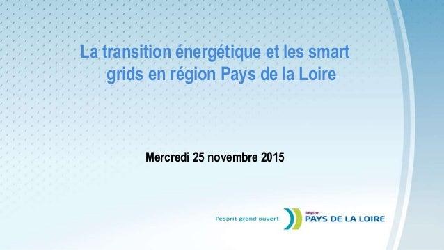 La transition énergétique et les smart grids en région Pays de la Loire Mercredi 25 novembre 2015