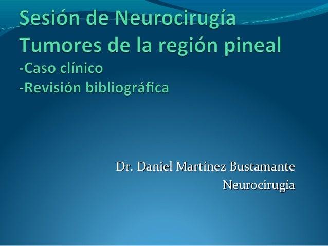 Dr. Daniel Martínez Bustamante                  Neurocirugía