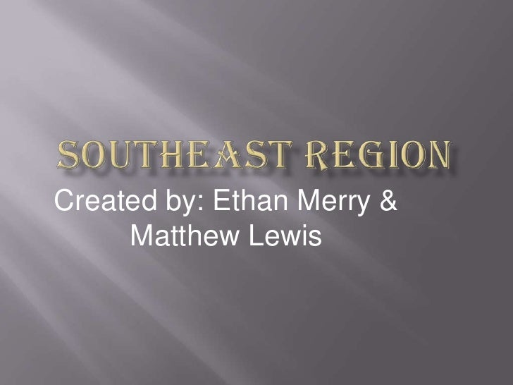 Southeast Region<br />Created by: Ethan Merry & Matthew Lewis<br />