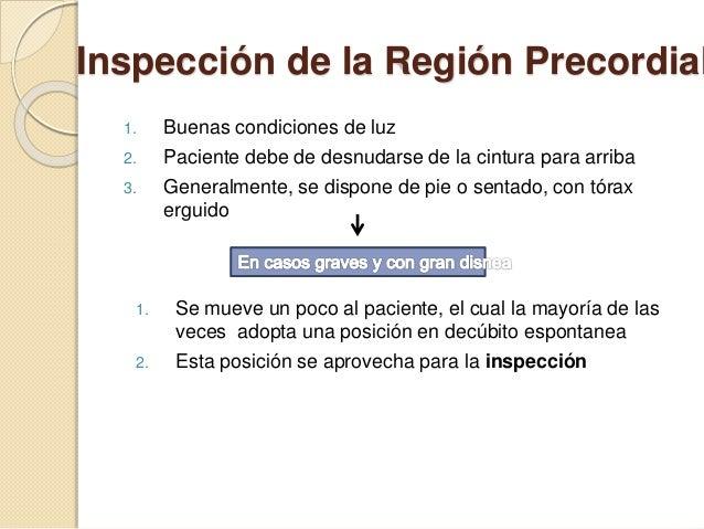 Inspección de la Región Precordial 1. Buenas condiciones de luz 2. Paciente debe de desnudarse de la cintura para arriba 3...