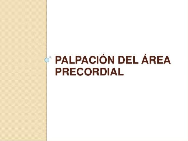 PALPACIÓN DEL ÁREA PRECORDIAL