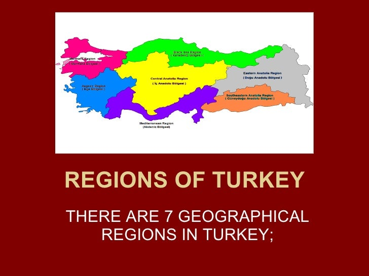 REGIONS OF TURKEY THERE ARE 7 GEOGRAPHICAL REGIONS IN TURKEY;