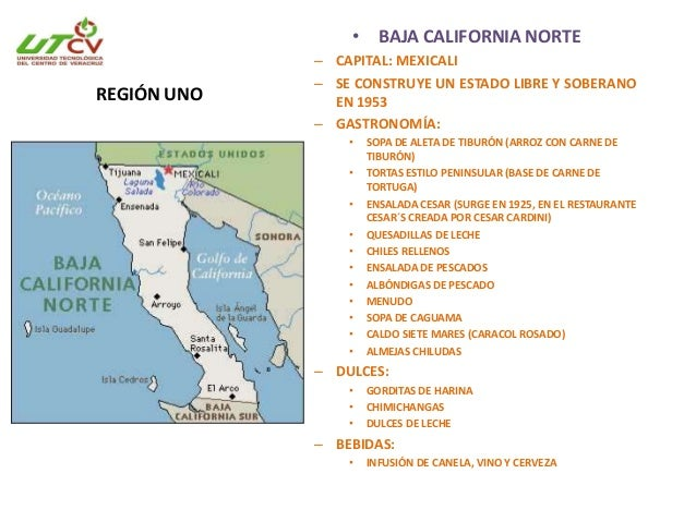 BAJA CALIFORNIA NORTE • Dividido en 5 municipios: Mexicali, Tijuana, Ensenada, Tecate y Playas de Rosarito. • Primeros lug...