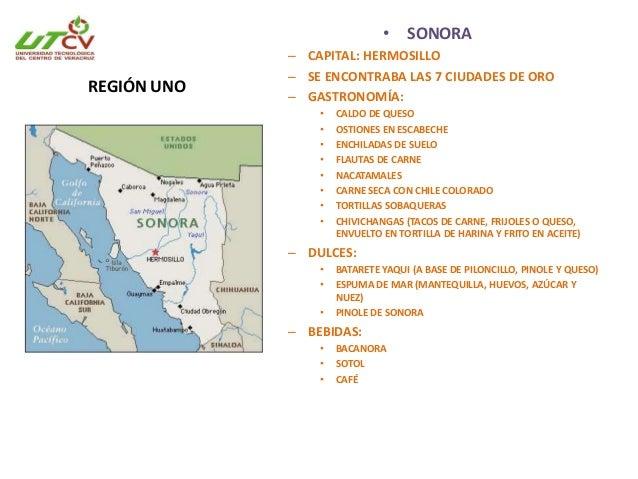 SONORA • Corresponde a 72 municipios. • Produce dátil, espárragos, uva, trigo, papa. • Alto prestigio en el uso de cortes ...