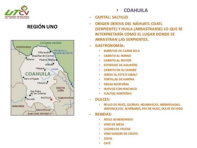 COAHUILA • Las etnias que habitaban eran tribus nómadas, Kikapúes. • El consumo de cabrito en todas sus especialidades. • ...