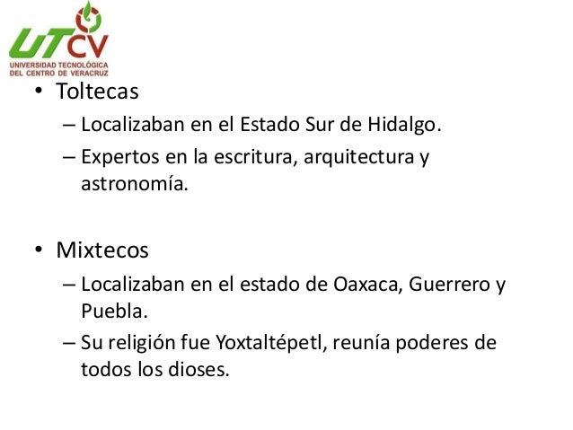 • Zapotecos – Localizaban en la sierra del valle central y el itsmo de tehuantepec (Oaxaca) – Sus dioses los relacionaban ...
