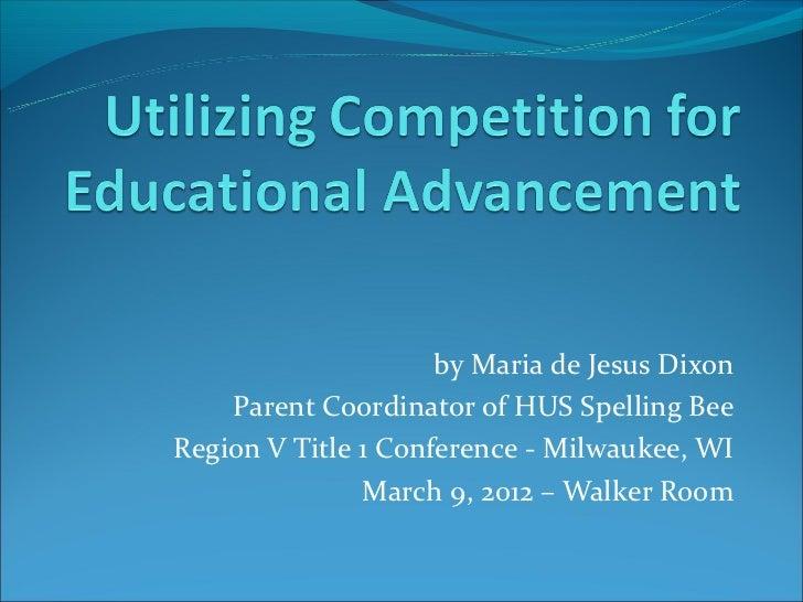 by Maria de Jesus Dixon    Parent Coordinator of HUS Spelling BeeRegion V Title 1 Conference - Milwaukee, WI              ...