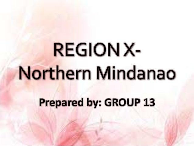 REGION X-Northern Mindanao  Prepared by: GROUP 13